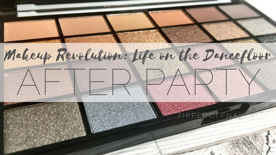 Makeup Revolution Life on the Dancefloor: After Party Swatches