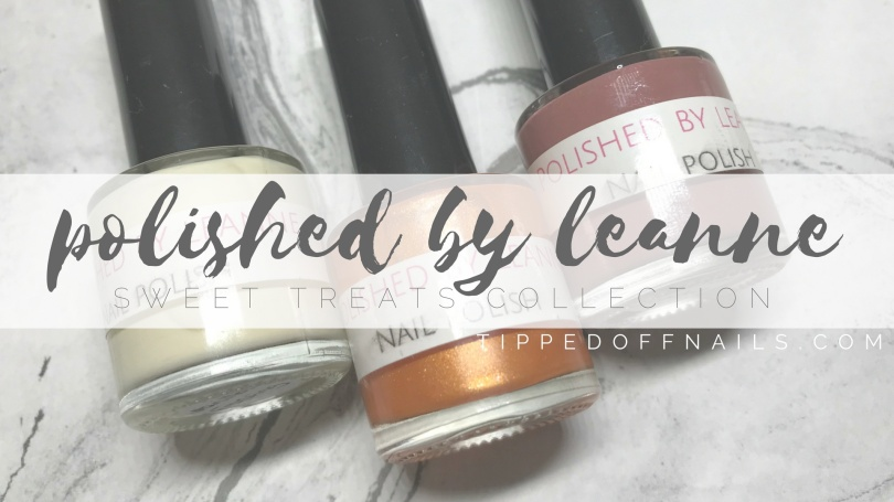 Polished by leanne Sweet Treats Collection