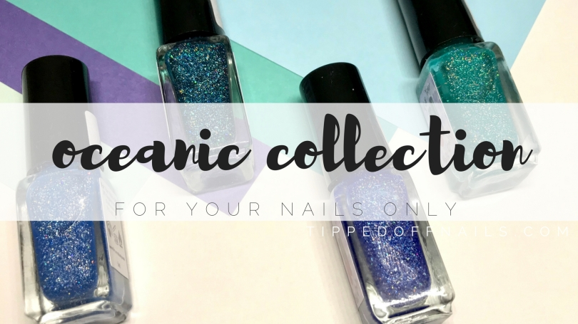 For Your Nails Only: Oceanic Collection swatches and review
